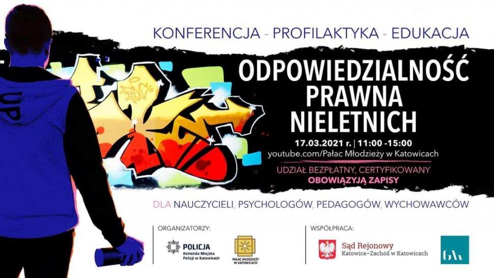 zdjęcie kolorowe: plakat przedstawiający młodego chłopca trzymającego farbę w sprayu przed banerem, na którym umieszczono napisy o treści: Konferencja- Profilaktyka - Edukacja, Odpowiedzialność prawna nieletnich,  17.03.2021r.,  godz. 11.00-15.00, Pałac Młodzieży w Katowicach, Udział bezpłatny certyfikowany, obowiązują zapisy, dla nauczycieli, psychologów, pedagogów, wychowawców
